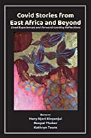 Covid Stories from East Africa and Beyond: Lived Experiences and Forward-Looking Reflections