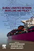 Global Logistics Network Modelling and Policy: Quantification and Analysis for International Freight