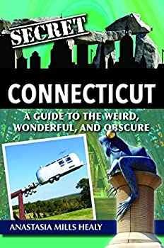 Secret Connecticut  A Guide to the Weird Wonderful and Obscure