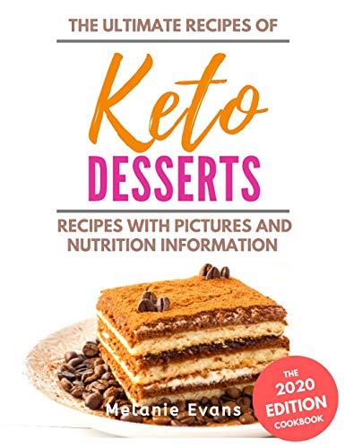 Keto Desserts Cookbook -2020: From Tasty Maple Pecan Tart to Lava Cake - with Pictures and Nutrition Information (Keto Cookbook 2020 1) (English Edition)