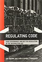 Regulating Code: Good Governance and Better Regulation in the Information Age (Information Revolution and Global Politics) by Ian Brown Christopher T. Marsden(2013-03-01)