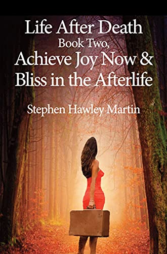 Life After Death Book Two, Achieve Joy Now & Bliss in the Afterlife (Life After Death Books 2) (English Edition)