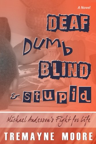 Book: Deaf, Dumb, Blind & Stupid - Michael Anderson's Fight For Life by Tremayne Moore