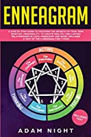 Enneagram: A Step by Step guide to Discover the Secrets of your True Spiritual Personality, to create Healthy and Lasting Relationships in Love, Friendship and Work (Includes a Test)