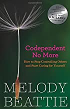 Codependent No More: How to Stop Controlling Others and Start Caring for Yourself PDF