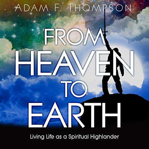 From Heaven to Earth: Living Life as a Spiritual Highlander cover art