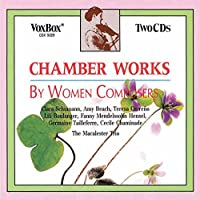 Chamber Music by Women Composers: Chaminade, Wieck, Mendelssohn-Hensel, Carreno, Beach, Taillferre, Boulanger