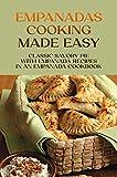Empanadas Cooking Made Easy: Classic Savory Pie With Empanada Recipes In An Empanada Cookbook: Empanada Filling Recipes (English Edition)