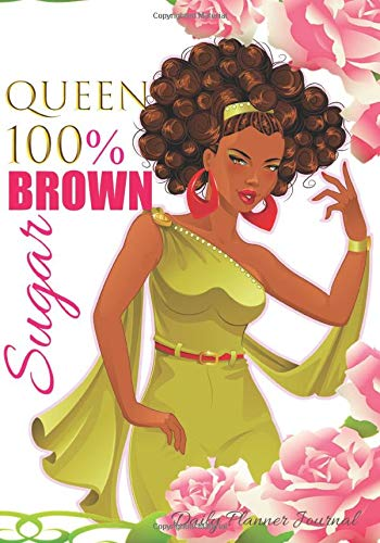 100% Brown Sugar Queen Daily Planner Journal: Inspirational Planner For Black Women Agenda Organizer Notebook To Write In
