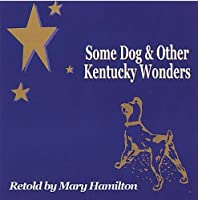 Some Dog & Other Kentucky Wonders