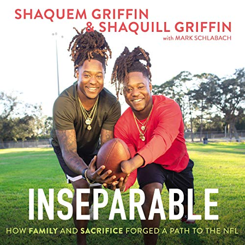 Inseparable     How Family and Sacrifice Forged a Path to the NFL              By:                                                                                                                                 Shaquem Griffin,                                                                                        Shaquill Griffin,                                                                                        Mark Schlabach                               Narrated by:                                                                                                                                 James Shippy,                                                                                        Marc Samuel                      Length: 5 hrs and 29 mins     Not rated yet     Overall 0.0