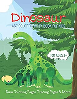 Dinosaur ABC Coloring Work Book for Ages 3+: Dino Number and Alphabet Tracing Pages for Pre-K & Toddler Girls and Boys