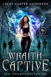 Wraith Captive: A Reverse Harem Romance (Paranormal Prison: Dark Supernaturals Book 1)