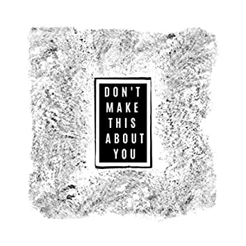 Don't Make This About You (Radio Edit)
