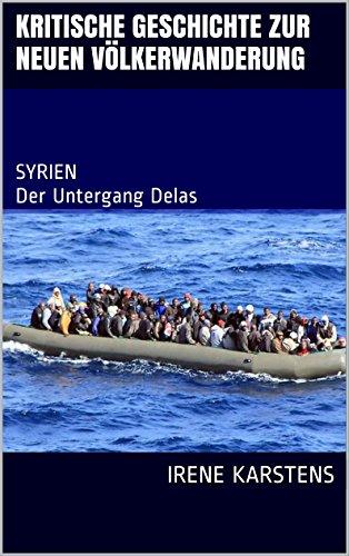 Kritische Geschichte zur neuen Völkerwanderung: SYRIEN Der Untergang Delas (Deutschland)