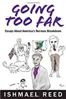 Going Too Far: Essays About America's Nervous Breakdown by Ishmael Reed(2012-09-01)