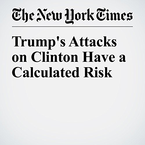 Trump's Attacks on Clinton Have a Calculated Risk audiobook cover art