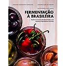 Fermentação à Brasileira: Explore o universo dos fermentados com receitas e ingredientes nacionais