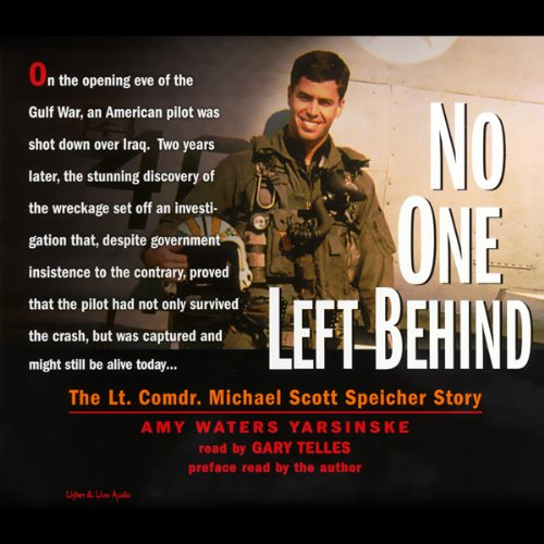 No One Left Behind     The Lt. Comdr. Michael Scott Speicher Story              By:                                                                                                                                 Amy Waters Yarsinske                               Narrated by:                                                                                                                                 Gary Telles                      Length: 4 hrs and 53 mins     5 ratings     Overall 3.2