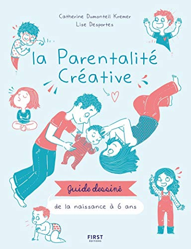 La parentalité créative - guide dessiné de la naissance à 6 ans