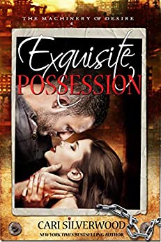 Exquisite Possession: A Dark Scifi Romance (The Machinery of Desire Book 4) by [Cari Silverwood]