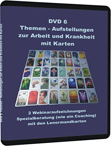 DVD 6 Themen - Aufstellungen zur Arbeit und Krankheit mit Karten: 2 Webinaraufzeichnungen Spezialberatung (wie ein Coaching) mit den Lenormandkarten
