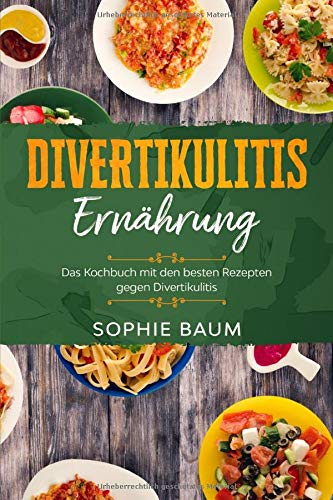 Divertikulitis Ernährung: Das Kochbuch mit den besten Rezepten gegen Divertikulitis