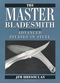 The Master Bladesmith: Advanced Studies In Steel by Jim Hrisoulas (1991-03-01)