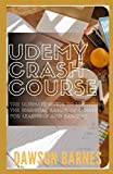 Udemy Crash Course: The Ultimate Guide To Learning The Essential Basics Of Udemy : For Learning And Earning