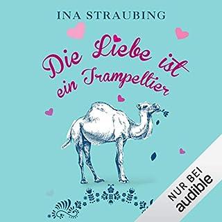 Die Liebe ist ein Trampeltier                   Autor:                                                                                                                                 Ina Straubing                               Sprecher:                                                                                                                                 Svantje Wascher                      Spieldauer: 7 Std. und 18 Min.     110 Bewertungen     Gesamt 3,8