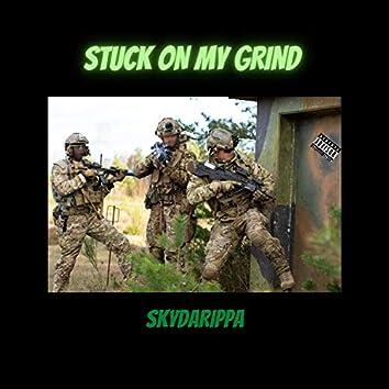 STUCK ON MY GRIND