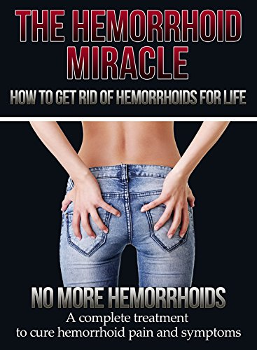 Hemorrhoids: How to get rid of Hemorrhoids - 2nd EDITION UPDATED AND EXPANDED - No more Hemorrhoids - Treatment to help you cure hemorrhoid pains and symtoms ... Hemorrhoids help -Hemorrhoids tips Book 1)