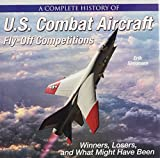 A Complete History of U.S. Combat Aircraft Fly-Off Competitions: Winners, Losers, and What Might Have Been