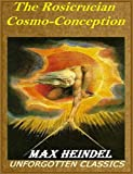 The Rosicrucian Cosmo Conception (English Edition)