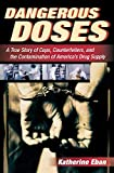 Dangerous Doses: A True Story of Cops, Counterfeiters, and the Contamination of America€™s Drug Supply