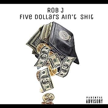 Five Dollars Ain't Shit