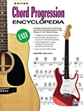 Guitar Chord Progression Encyclopedia: Includes Hundreds of Guitar Chords and Chord Progressions in All Styles in All Twelve Keys (The Ultimate Guitarist's Reference Series)