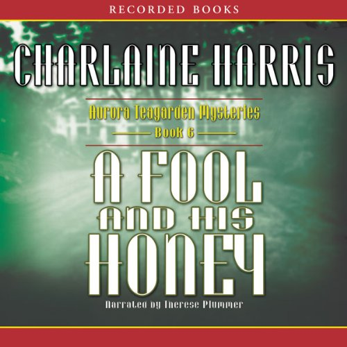 A Fool and His Honey: An Aurora Teagarden Mystery, Book 6