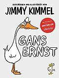 Gans Ernst: Der New York Times Bestseller #1 - Das lustigste Kinderbuch des Jahres: Das Bilderbuch von Jimmy Kimmel