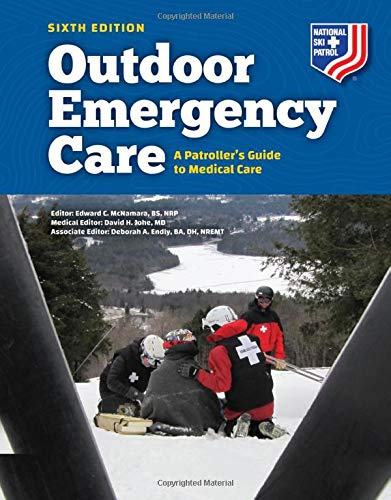 Outdoor Emergency Care: A Patroller's Guide to Medical Care: A Patroller's Guide to Medical Care