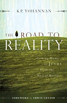 The Road to Reality: Coming Home to Jesus from the Unreal World by [K.P. Yohannan]