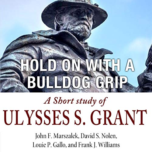 Hold On with a Bulldog Grip: A Short Study of Ulysses S. Grant audiobook cover art