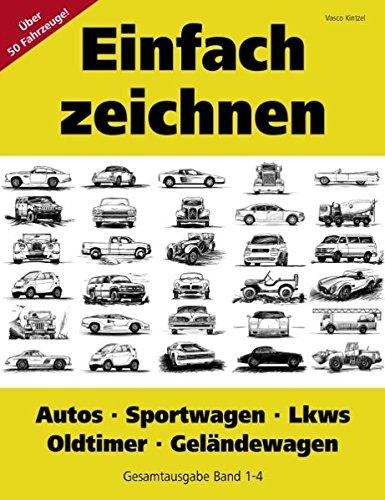 Einfach zeichnen: Autos, LKWs, Sportwagen, Oldtimer, Geländewagen. Gesamtausgabe Band 1-4: Über 50 Motive Schritt für Schritt zeichnen