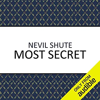 Most Secret                   By:                                                                                                                                 Nevil Shute                               Narrated by:                                                                                                                                 Roger May                      Length: 13 hrs and 47 mins     159 ratings     Overall 4.4