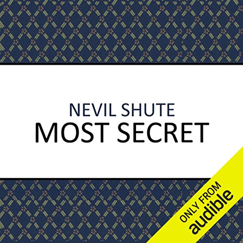 Most Secret                   By:                                                                                                                                 Nevil Shute                               Narrated by:                                                                                                                                 Roger May                      Length: 13 hrs and 47 mins     139 ratings     Overall 4.4