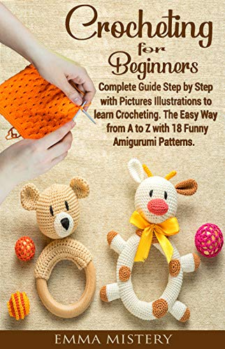 Crochet for Beginners: Complete Guide Step by Step with Pictures Illustrations to learn Crocheting. The Easy Way from A to Z with 18 Funny Amigurumi Patterns. (Hobby) (English Edition)