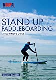 Stand Up Paddleboarding: A Beginner's Guide: Learn to Sup: 2 (Beginner's Guides)