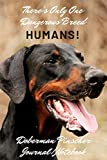 There's Only One Dangerous Breed! Humans | Doberman Pinscher Journal Notebook: Ideal gift for Doberman lovers for xmas or birthday | 120 pages 6 x 9