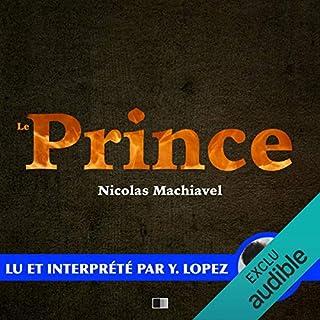 Le Prince                   De :                                                                                                                                 Nicolas Machiavel                               Lu par :                                                                                                                                 Yannick Lopez                      Durée : 3 h et 39 min     2 notations     Global 4,5