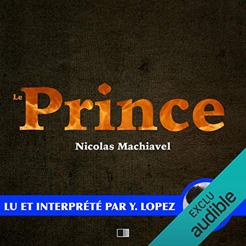 Le Prince                   By:                                                                                                                                 Nicolas Machiavel                               Narrated by:                                                                                                                                 Yannick Lopez                      Length: 3 hrs and 39 mins     Not rated yet     Overall 0.0